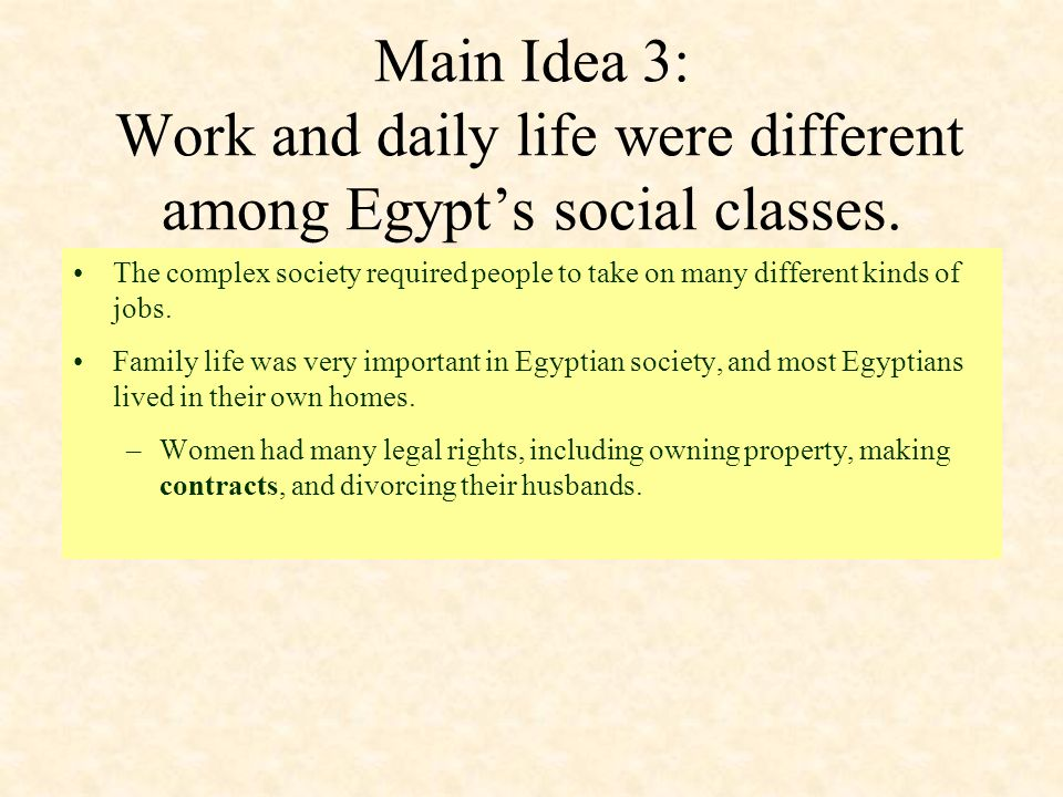 Main Idea 3: Work and daily life were different among Egypts social classes. The complex society required people to take on many different kinds of jo