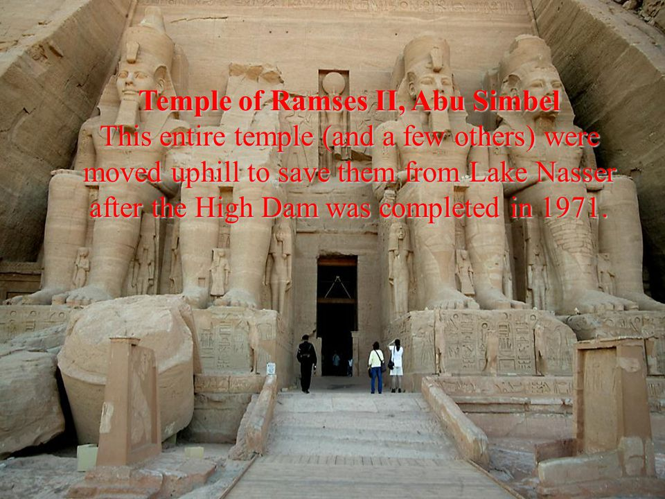 Temple of Ramses II, Abu Simbel This entire temple (and a few others) were moved uphill to save them from Lake Nasser after the High Dam was completed