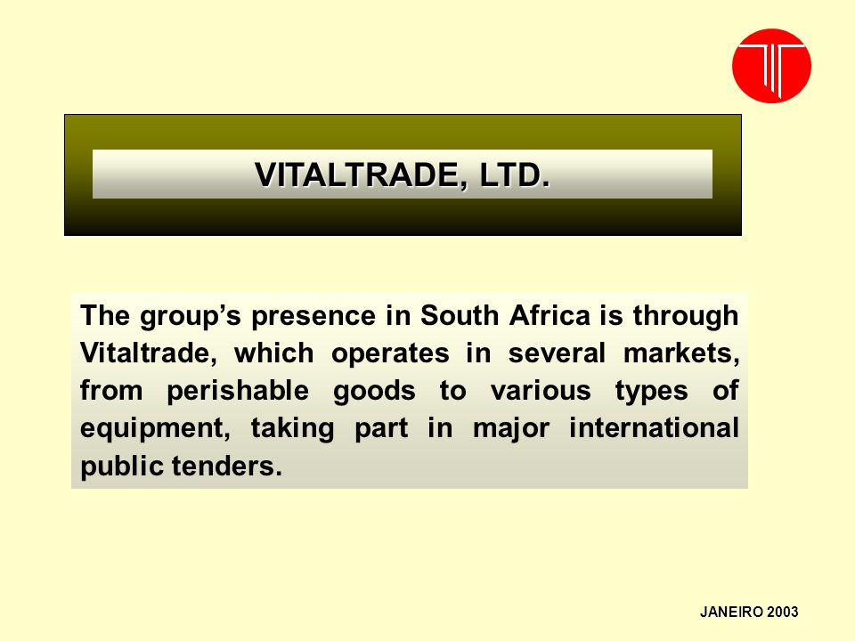 JANEIRO 2003 VITALTRADE, LTD. The groups presence in South Africa is through Vitaltrade, which operates in several markets, from perishable goods to v