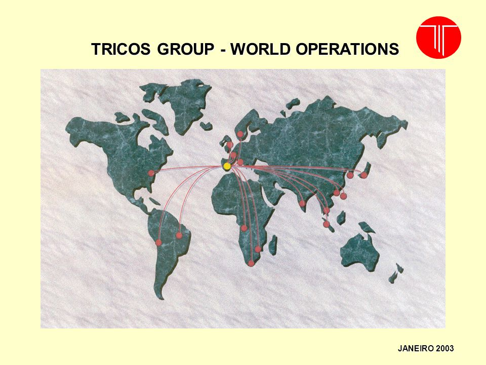JANEIRO 2003 TRICOS GROUP - WORLD OPERATIONS