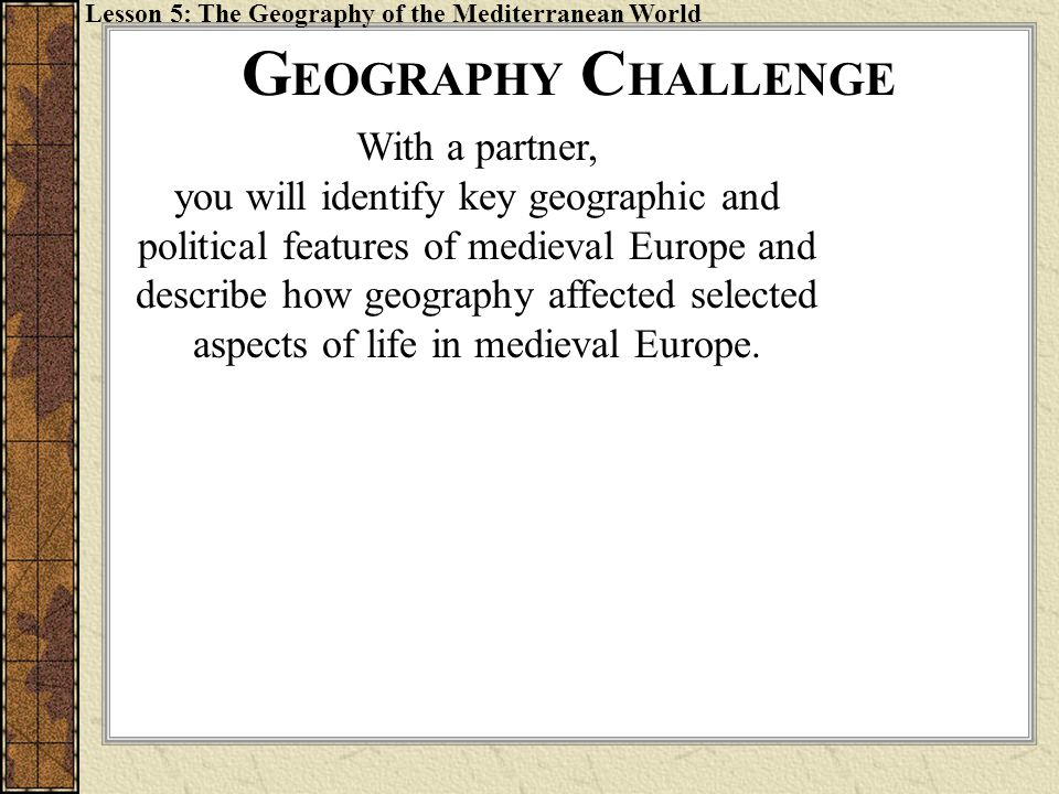 Lesson 5: The Geography of the Mediterranean World With a partner, you will identify key geographic and political features of medieval Europe and desc