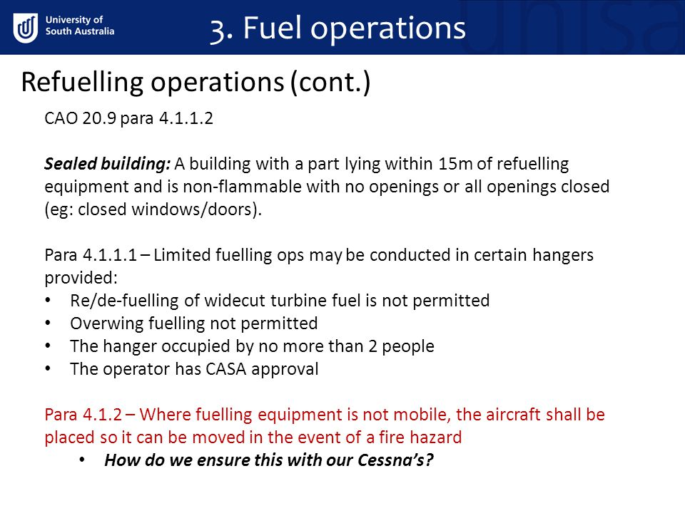 3. Fuel operations Refuelling operations (cont.) CAO 20.9 para 4.1.1.2 Sealed building: A building with a part lying within 15m of refuelling equipmen