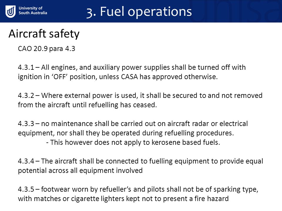 3. Fuel operations Aircraft safety CAO 20.9 para 4.3 4.3.1 – All engines, and auxiliary power supplies shall be turned off with ignition in OFF positi
