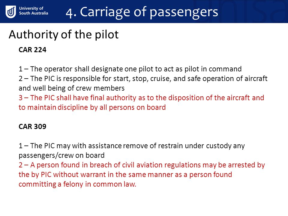 4. Carriage of passengers Authority of the pilot CAR 224 1 – The operator shall designate one pilot to act as pilot in command 2 – The PIC is responsi