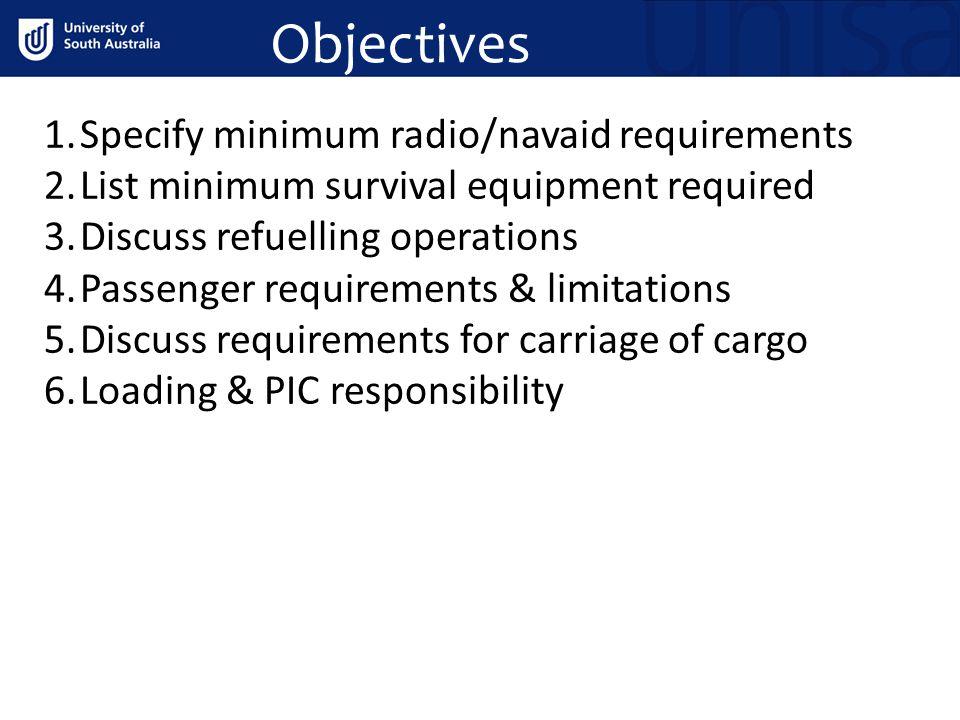 Objectives 1.Specify minimum radio/navaid requirements 2.List minimum survival equipment required 3.Discuss refuelling operations 4.Passenger requirem