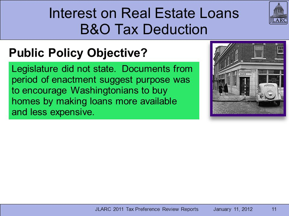 January 11, 2012 Interest on Real Estate Loans B&O Tax Deduction 11JLARC 2011 Tax Preference Review Reports Legislature did not state.