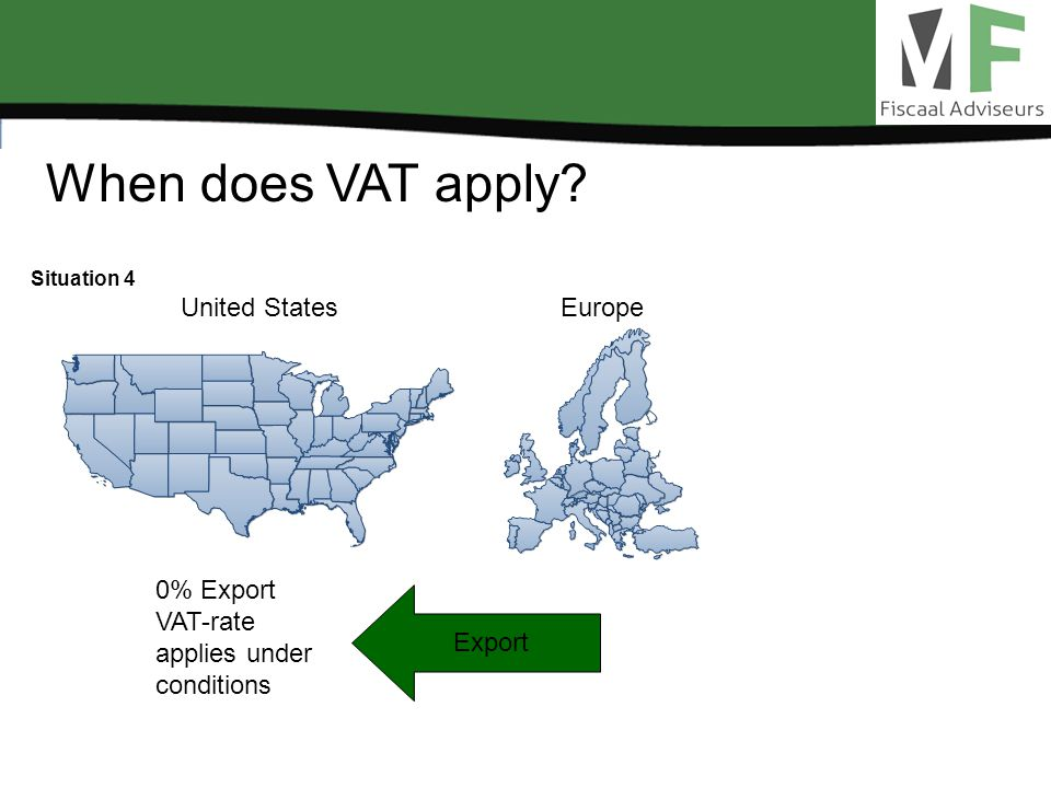When does VAT apply? Situation 4 United StatesEurope Export 0% Export VAT-rate applies under conditions