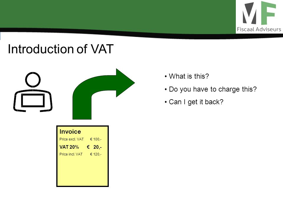 Introduction of VAT Invoice Price excl. VAT 100,- VAT 20%.20,- Price incl. VAT 120,- What is this? Do you have to charge this? Can I get it back?