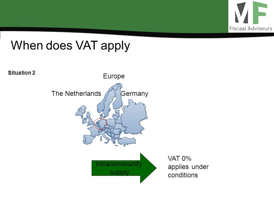 When does VAT apply Situation 2 Europe Intracommunity supply VAT 0% applies under conditions The NetherlandsGermany