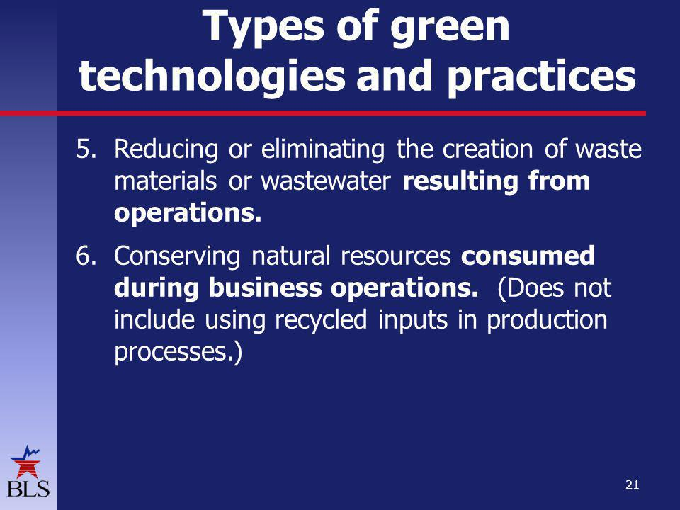 Types of green technologies and practices 5.Reducing or eliminating the creation of waste materials or wastewater resulting from operations.