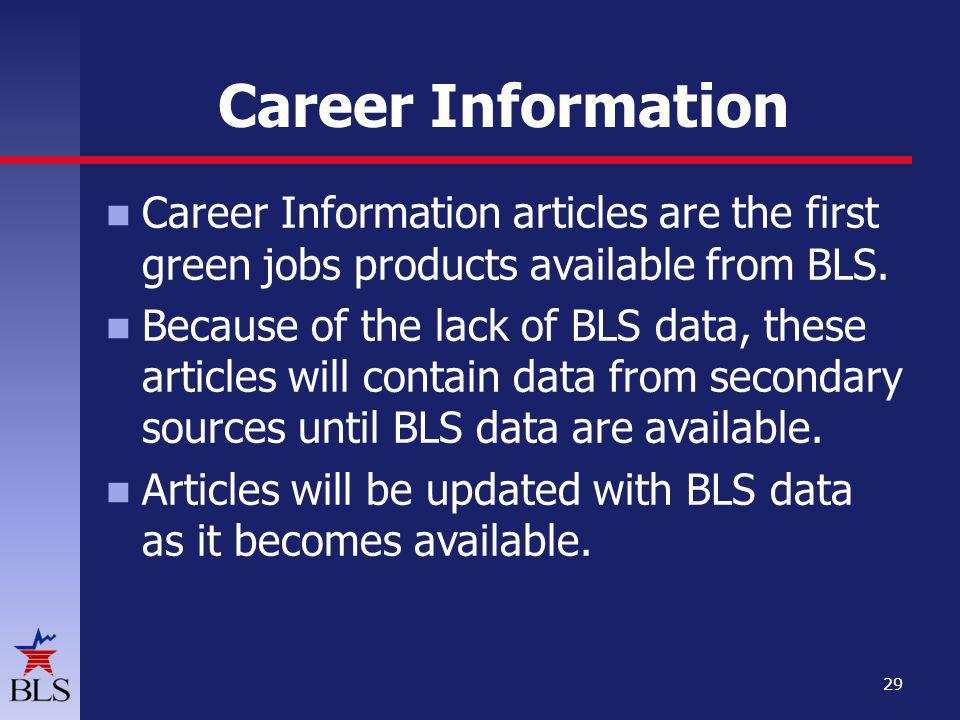 Career Information Career Information articles are the first green jobs products available from BLS.