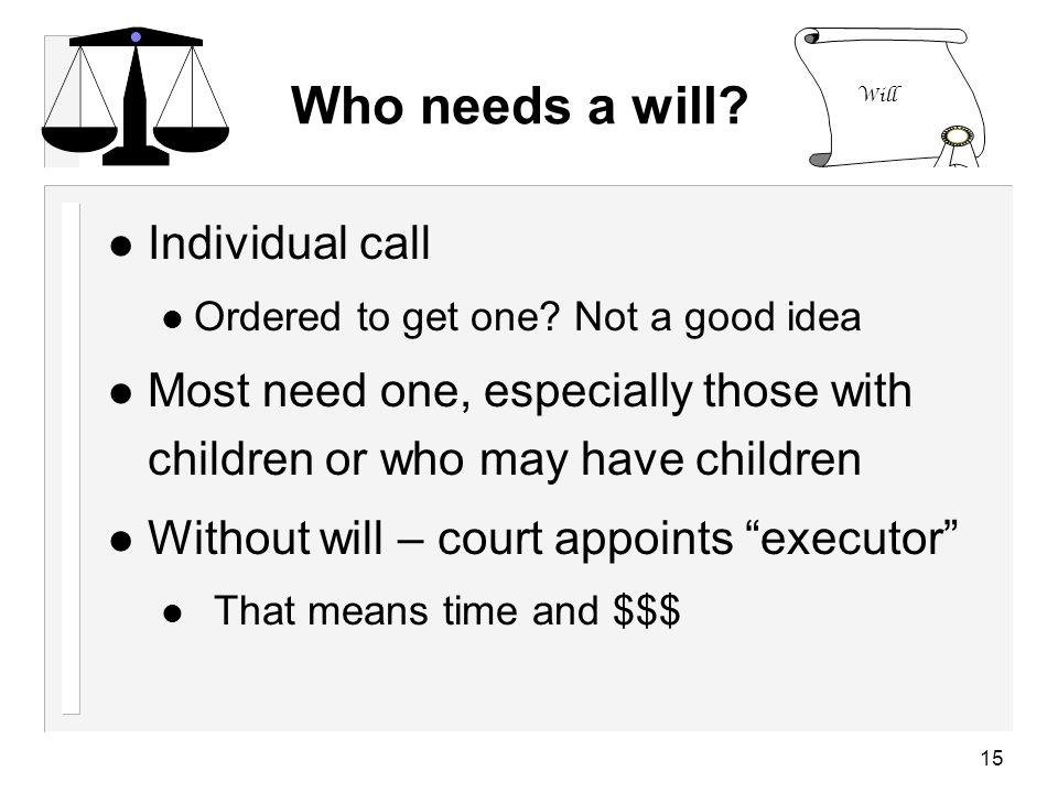 15 Who needs a will. l Individual call Ordered to get one.