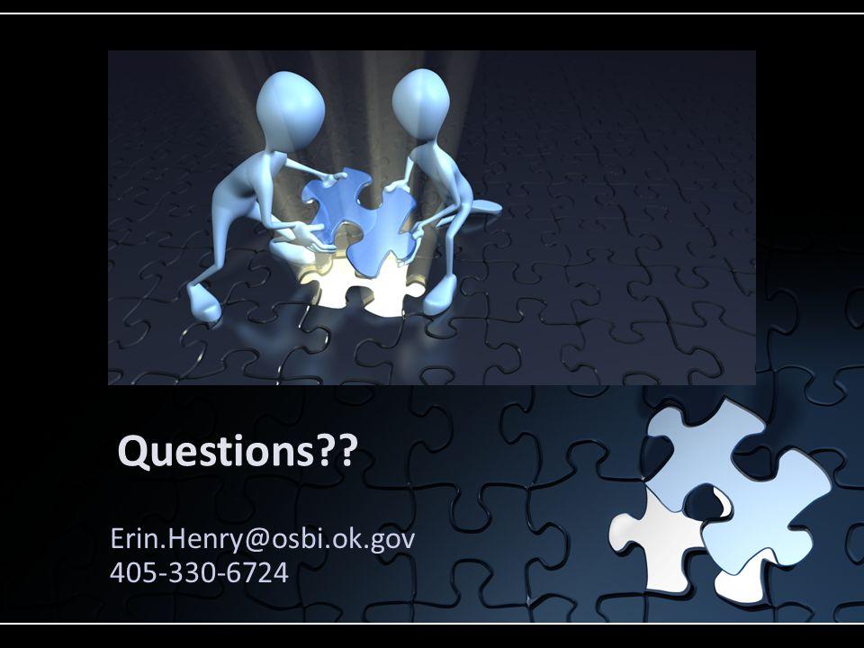 Questions?? Erin.Henry@osbi.ok.gov 405-330-6724