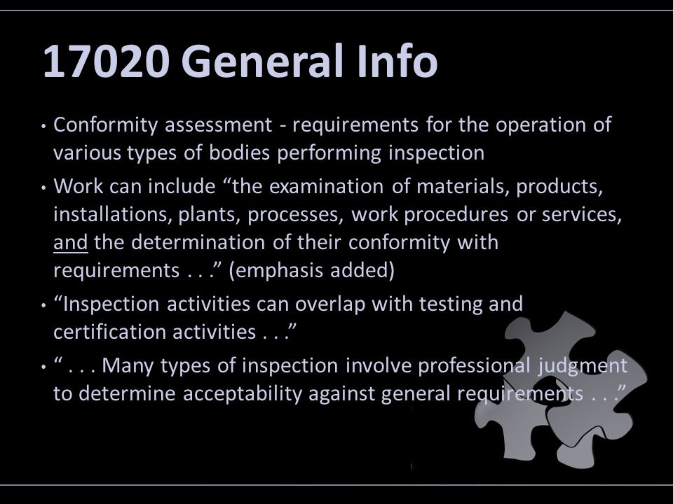 17020 General Info Conformity assessment - requirements for the operation of various types of bodies performing inspection Work can include the examin