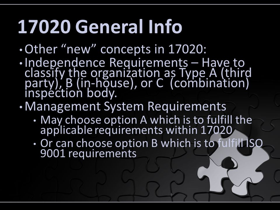 17020 General Info Other new concepts in 17020: Independence Requirements – Have to classify the organization as Type A (third party), B (in-house), o