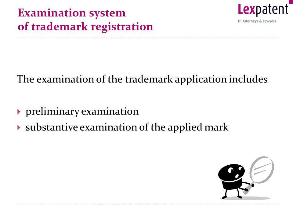 Examination system of trademark registration The examination of the trademark application includes preliminary examination substantive examination of the applied mark