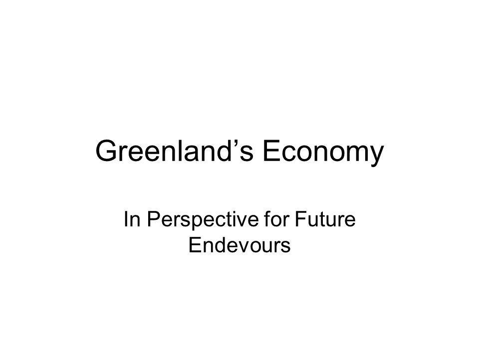 Greenlands Economy In Perspective for Future Endevours