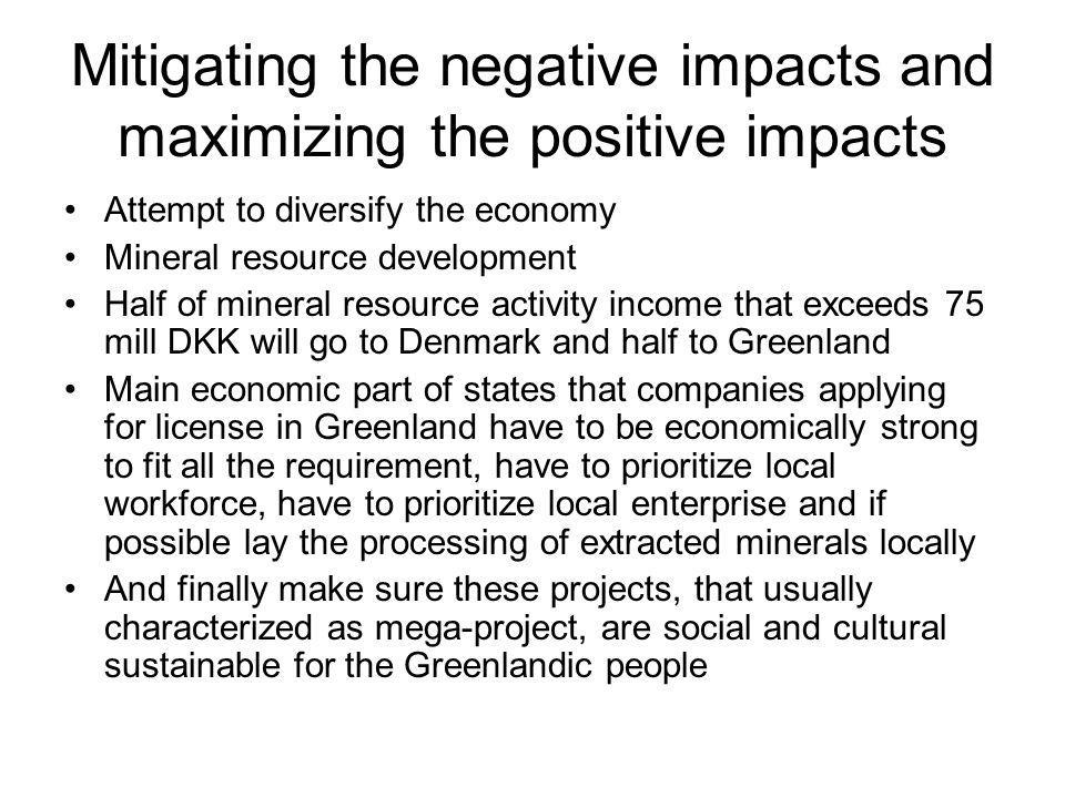 Mitigating the negative impacts and maximizing the positive impacts Attempt to diversify the economy Mineral resource development Half of mineral reso