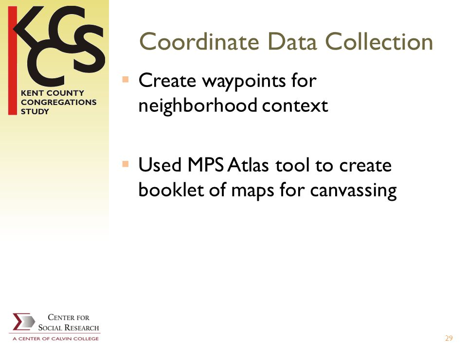 Coordinate Data Collection Create waypoints for neighborhood context Used MPS Atlas tool to create booklet of maps for canvassing 29