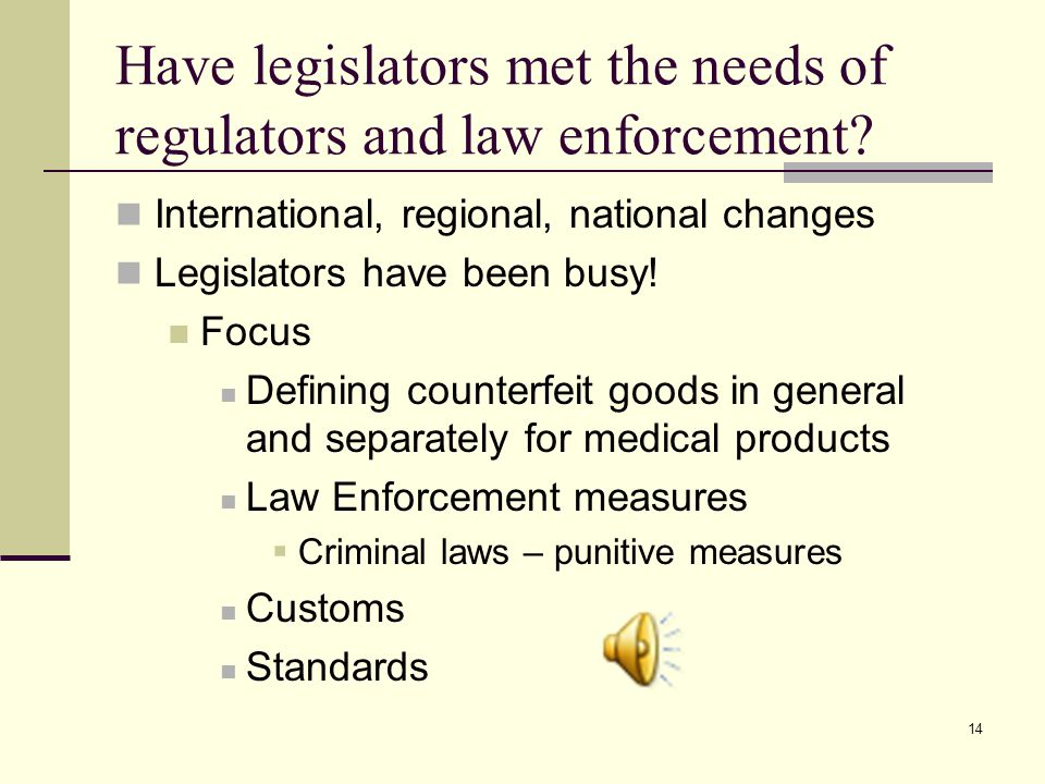 14 Have legislators met the needs of regulators and law enforcement.