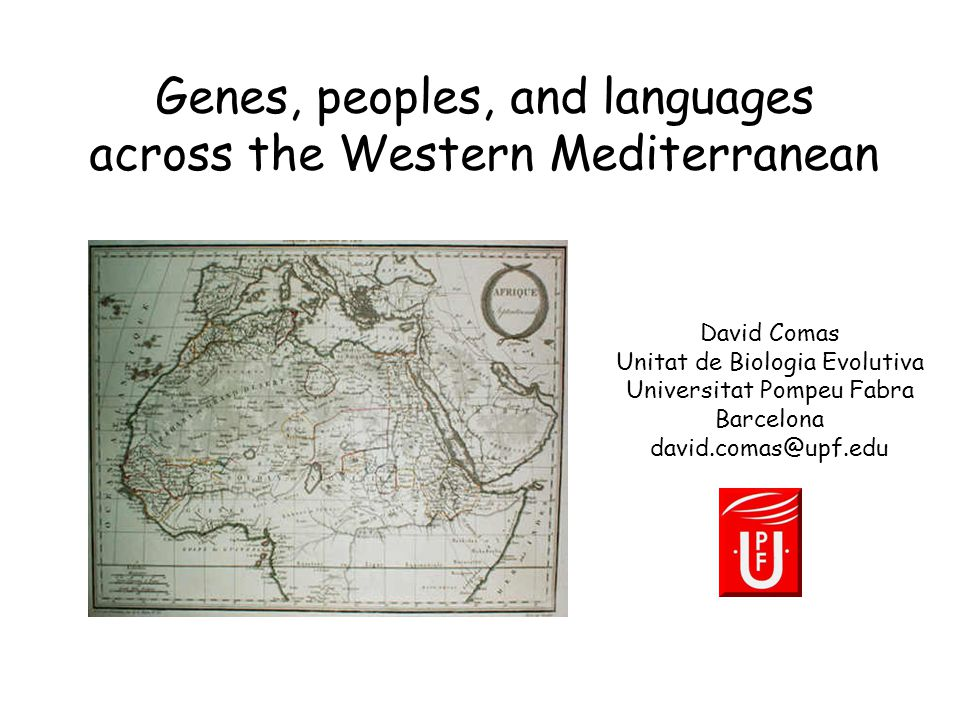 Genes, peoples, and languages across the Western Mediterranean David Comas Unitat de Biologia Evolutiva Universitat Pompeu Fabra Barcelona david.comas@upf.edu
