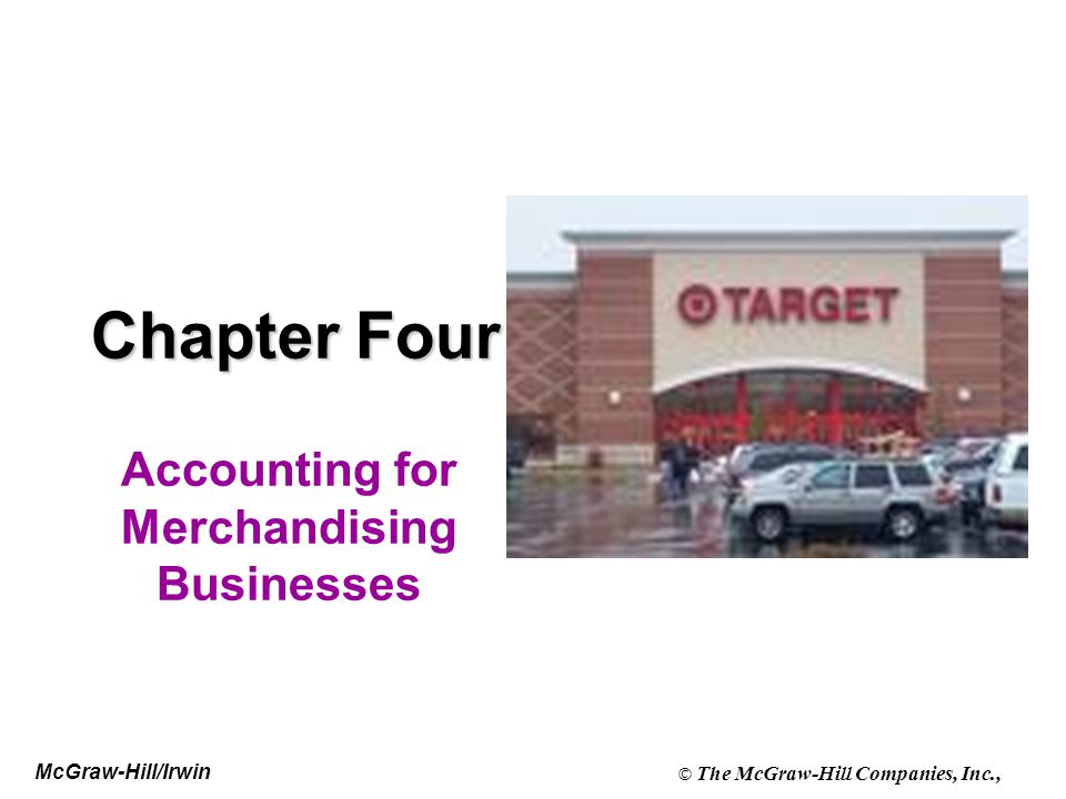McGraw-Hill/Irwin © The McGraw-Hill Companies, Inc., Chapter Four Accounting for Merchandising Businesses