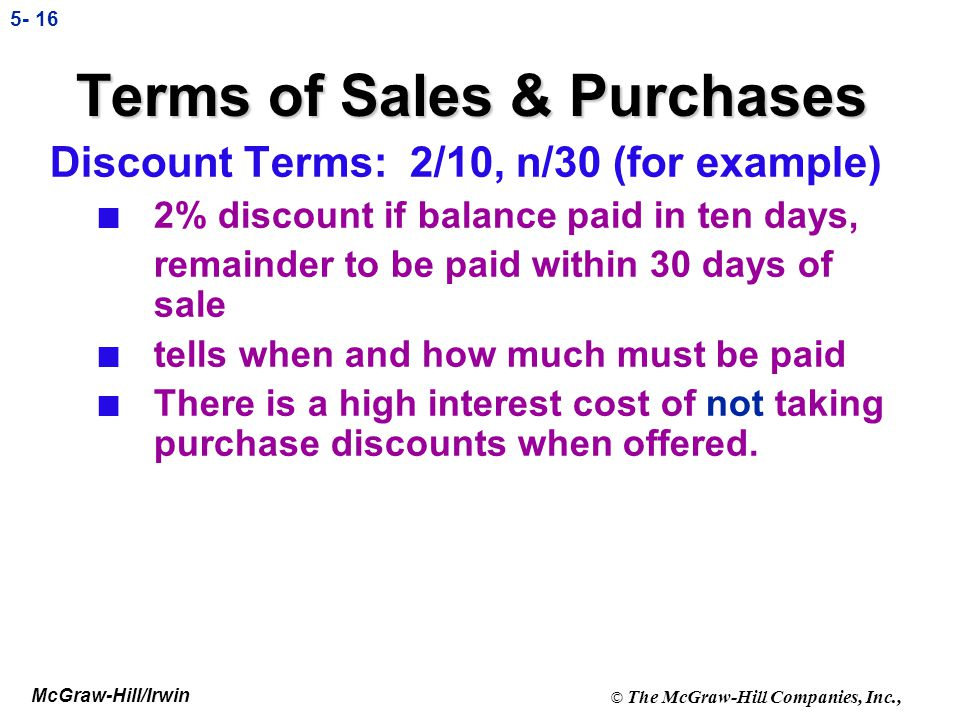 McGraw-Hill/Irwin © The McGraw-Hill Companies, Inc., 5- 15 A deduction from the invoice price granted to induce early payment of the amount due. Terms