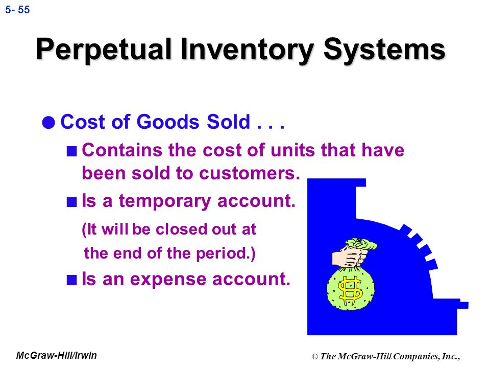 McGraw-Hill/Irwin © The McGraw-Hill Companies, Inc., 5- 54 Perpetual Inventory Systems inventory l The inventory account is continuously updated for t