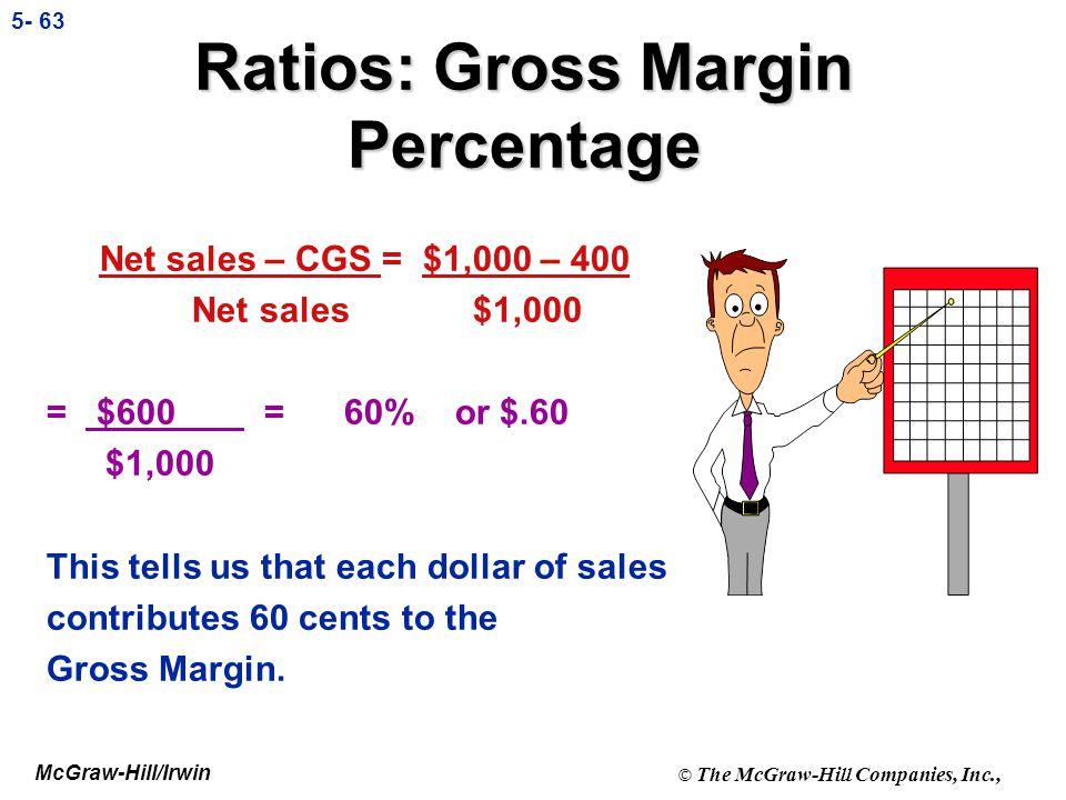 McGraw-Hill/Irwin © The McGraw-Hill Companies, Inc., 5- 62 Ratios: Gross Margin Percentage l Gross margin %: n Gross margin as a percent of sales n Ne