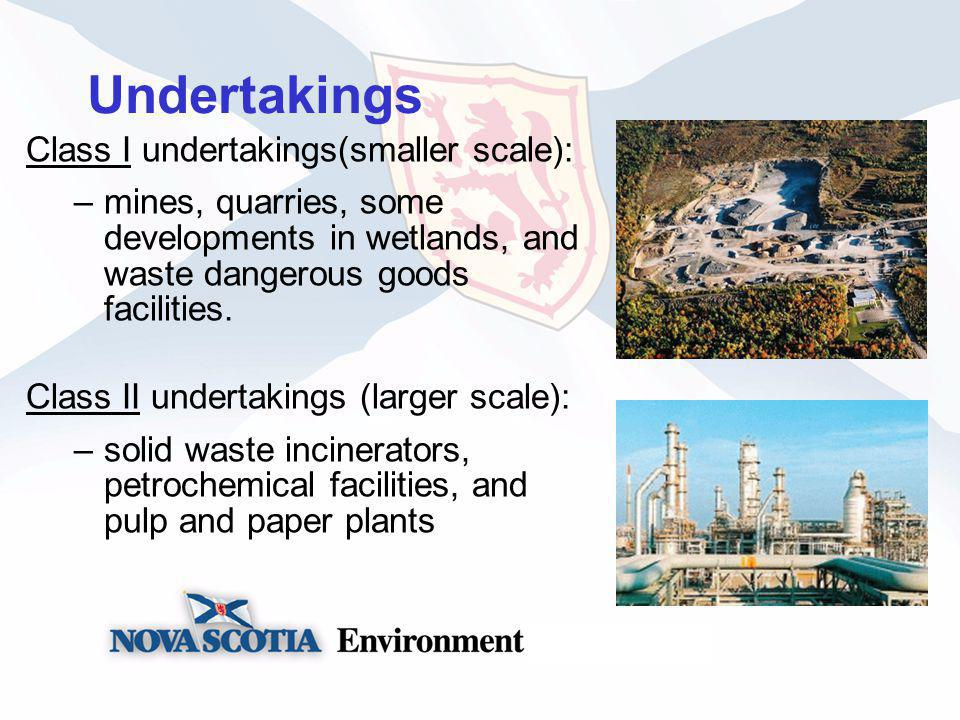 Undertakings Class I undertakings(smaller scale): –mines, quarries, some developments in wetlands, and waste dangerous goods facilities.