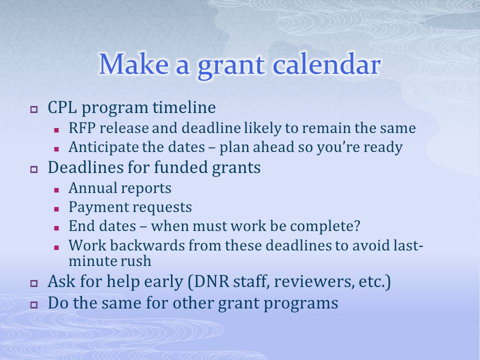 CPL program timeline RFP release and deadline likely to remain the same Anticipate the dates – plan ahead so youre ready Deadlines for funded grants A
