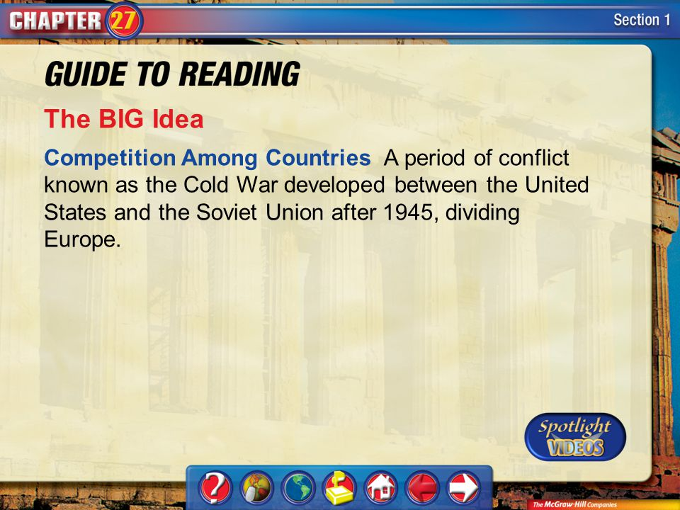 Section 1-Main Idea The BIG Idea Competition Among Countries A period of conflict known as the Cold War developed between the United States and the So
