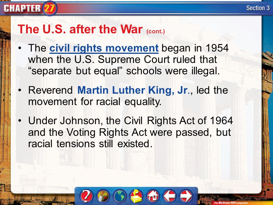 Section 3 The civil rights movement began in 1954 when the U.S. Supreme Court ruled that separate but equal schools were illegal.civil rights movement