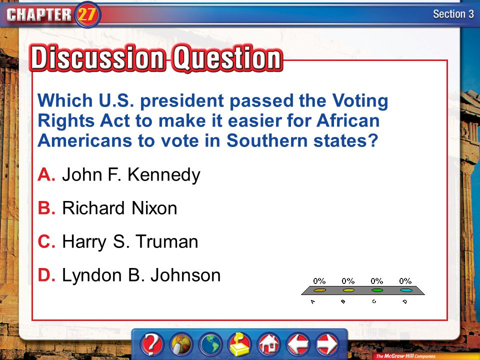 A.A B.B C.C D.D Section 3 Which U.S. president passed the Voting Rights Act to make it easier for African Americans to vote in Southern states? A.John