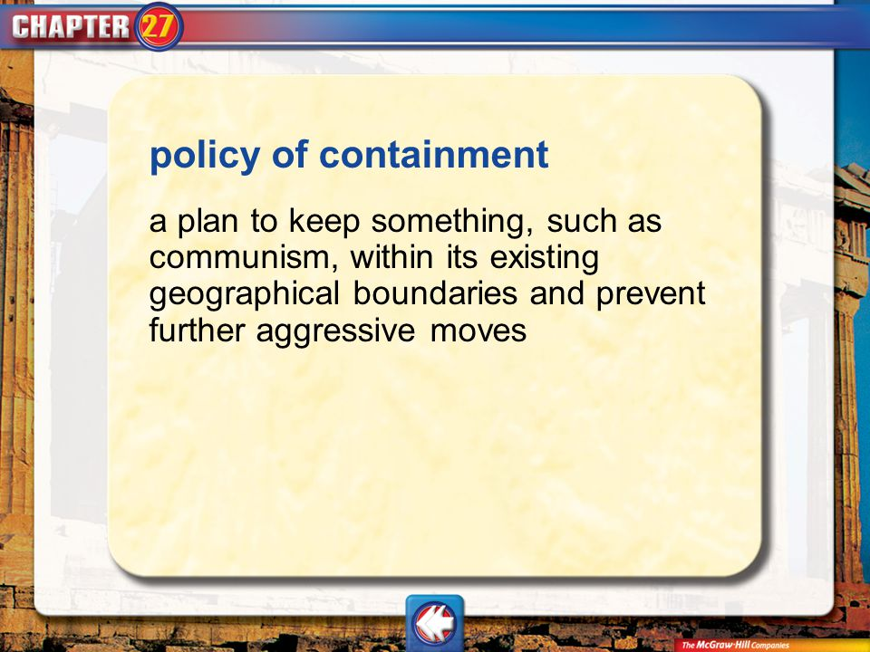 Vocab2 policy of containment a plan to keep something, such as communism, within its existing geographical boundaries and prevent further aggressive m