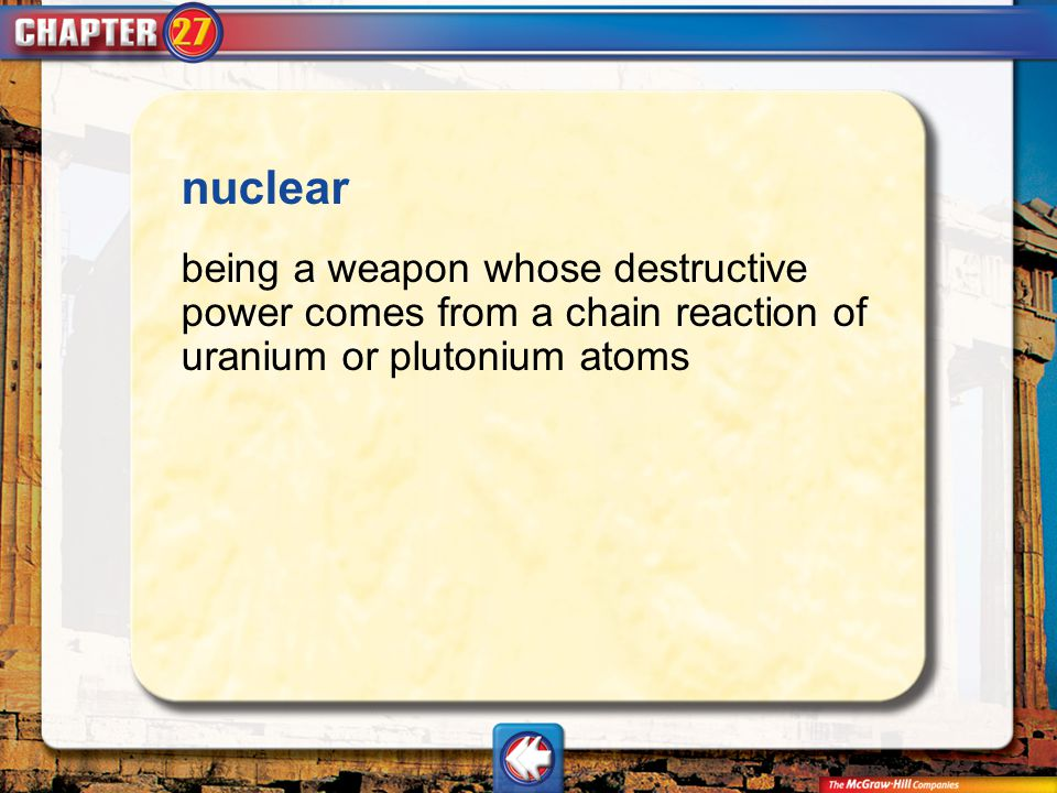 Vocab7 nuclear being a weapon whose destructive power comes from a chain reaction of uranium or plutonium atoms