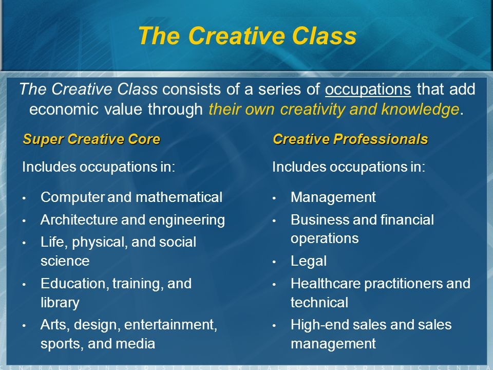 The Creative Class consists of a series of occupations that add economic value through their own creativity and knowledge.