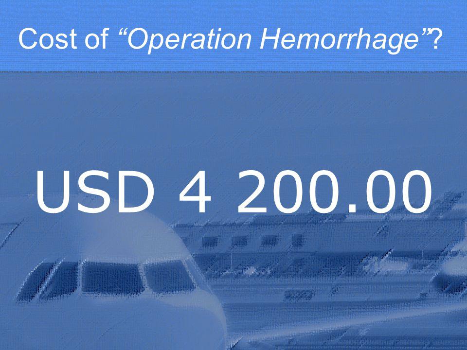Cost of Operation Hemorrhage? USD 4 200.00