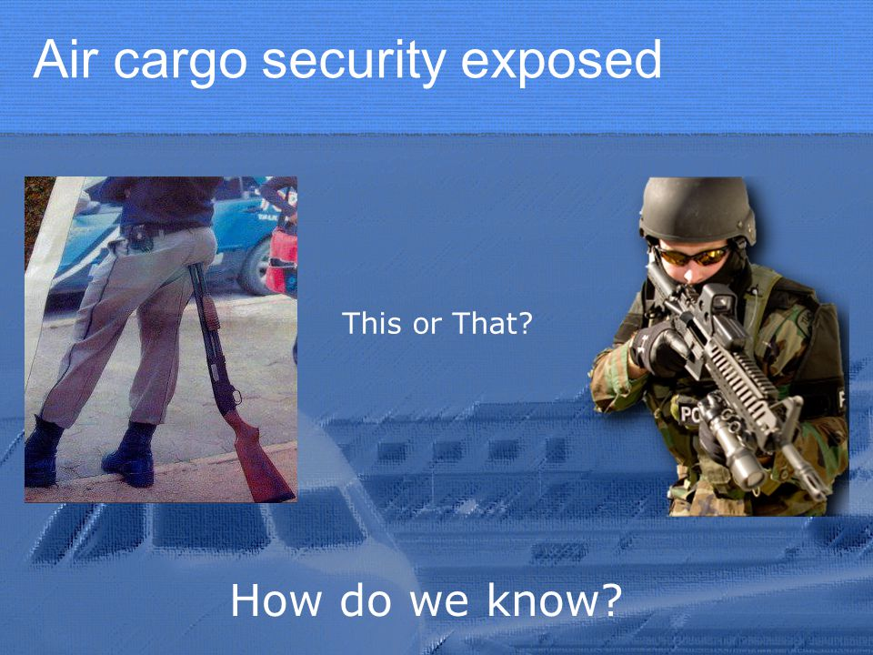 Air cargo security exposed This or That How do we know