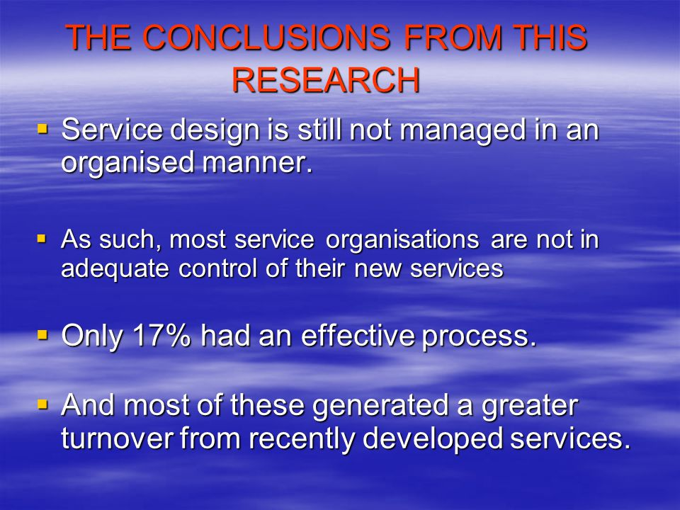 THE CONCLUSIONS FROM THIS RESEARCH Service design is still not managed in an organised manner.
