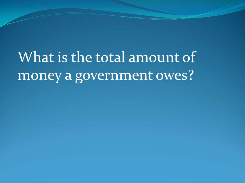 What is the total amount of money a government owes?