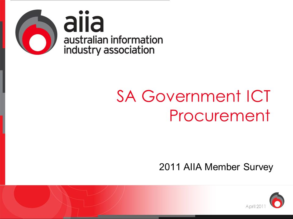 aiia : voice of the digital economy SA Government ICT Procurement April 2011 2011 AIIA Member Survey