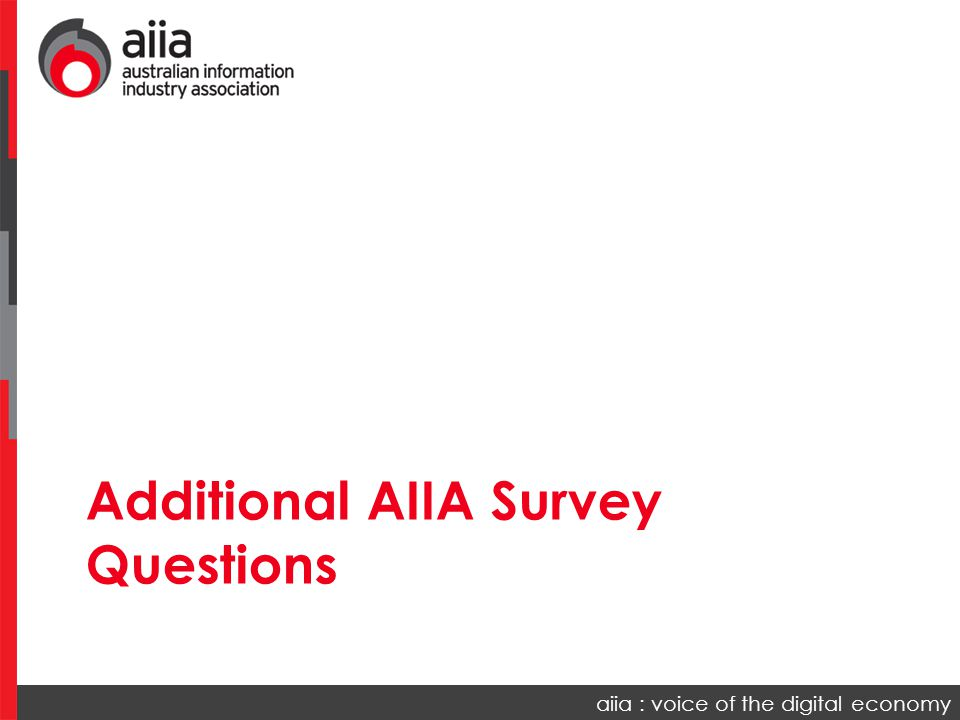 aiia : voice of the digital economy Additional AIIA Survey Questions