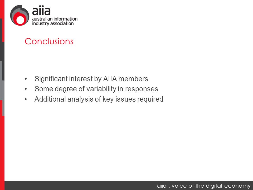 Significant interest by AIIA members Some degree of variability in responses Additional analysis of key issues required Conclusions
