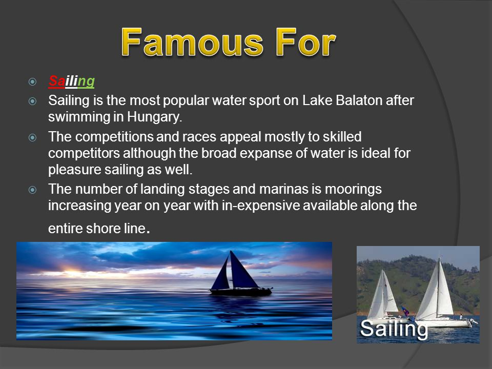 Sailing Sailing is the most popular water sport on Lake Balaton after swimming in Hungary.