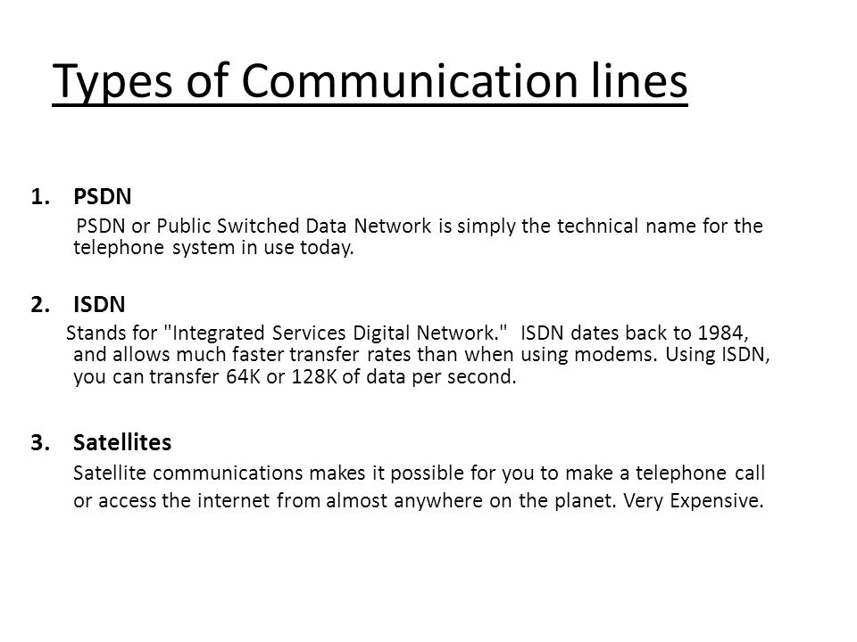 Types of Communication lines 1.PSDN PSDN or Public Switched Data Network is simply the technical name for the telephone system in use today. 2.ISDN St