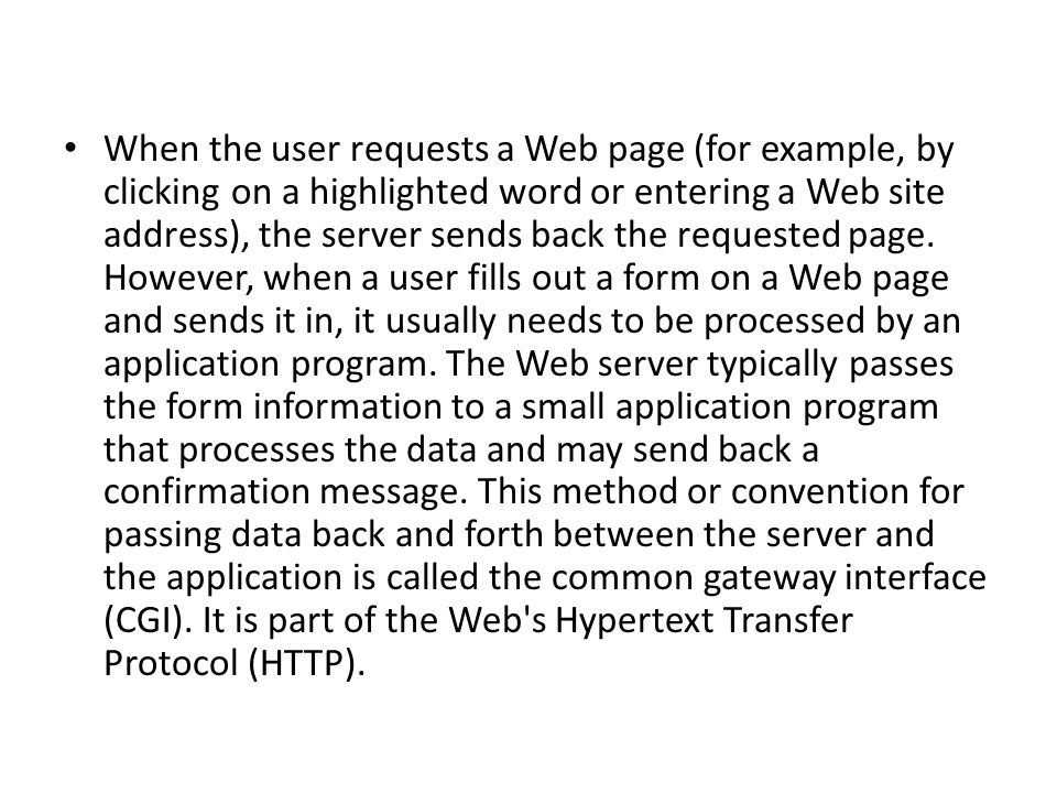 When the user requests a Web page (for example, by clicking on a highlighted word or entering a Web site address), the server sends back the requested