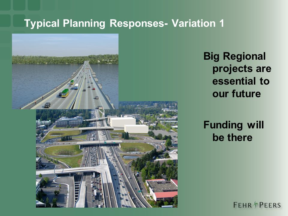 Typical Planning Responses- Variation 1 Big Regional projects are essential to our future Funding will be there