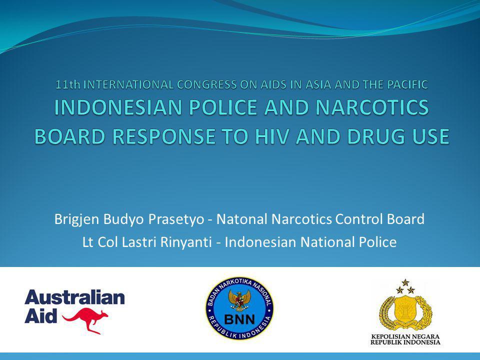 Brigjen Budyo Prasetyo - Natonal Narcotics Control Board Lt Col Lastri Rinyanti - Indonesian National Police