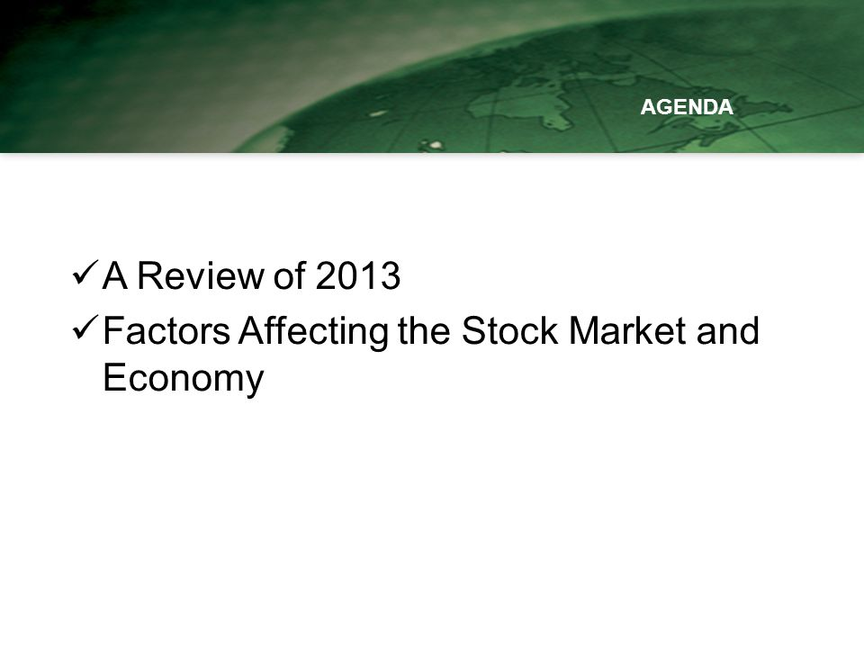 A Review of 2013 Factors Affecting the Stock Market and Economy AGENDA
